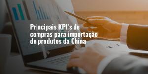 Principais KPI's de compras para importação de produtos da China