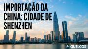 Importação da China: Cidade de Shenzhen