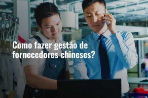 Como fazer gestão de fornecedores chineses?