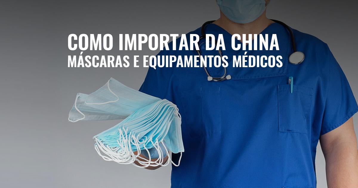 Como importar da China máscaras e equipamentos médicos?