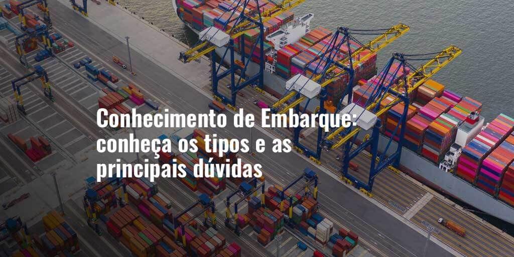 Conhecimento de Embarque: conheça os tipos e as principais dúvidas