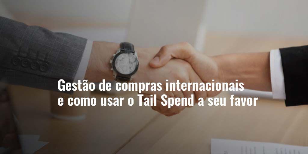 Gestão de compras internacionais e como usar o Tail Spend a seu favor