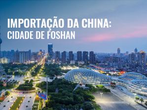 Importação da China: Cidade de Foshan