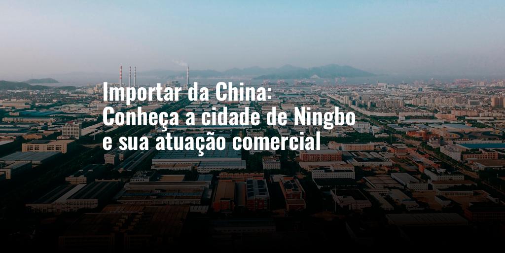Importar da China: Conheça a cidade de Ningbo e sua atuação comercial