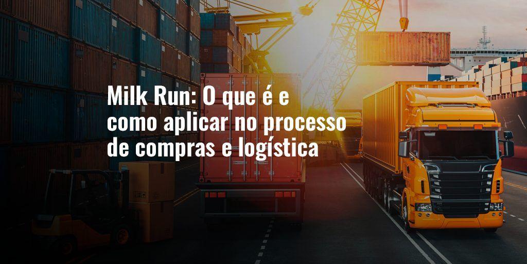 Milk Run: O que é e como aplicar no processo de compras e logística