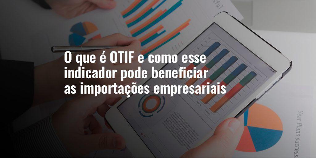 O que é OTIF e como esse indicador pode beneficiar as importações empresariais